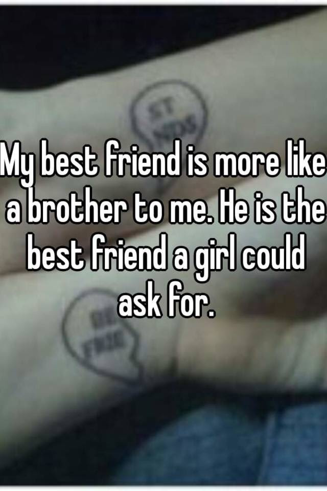 My Best Friend Is More Like A Brother To Me He Is The Best Friend A