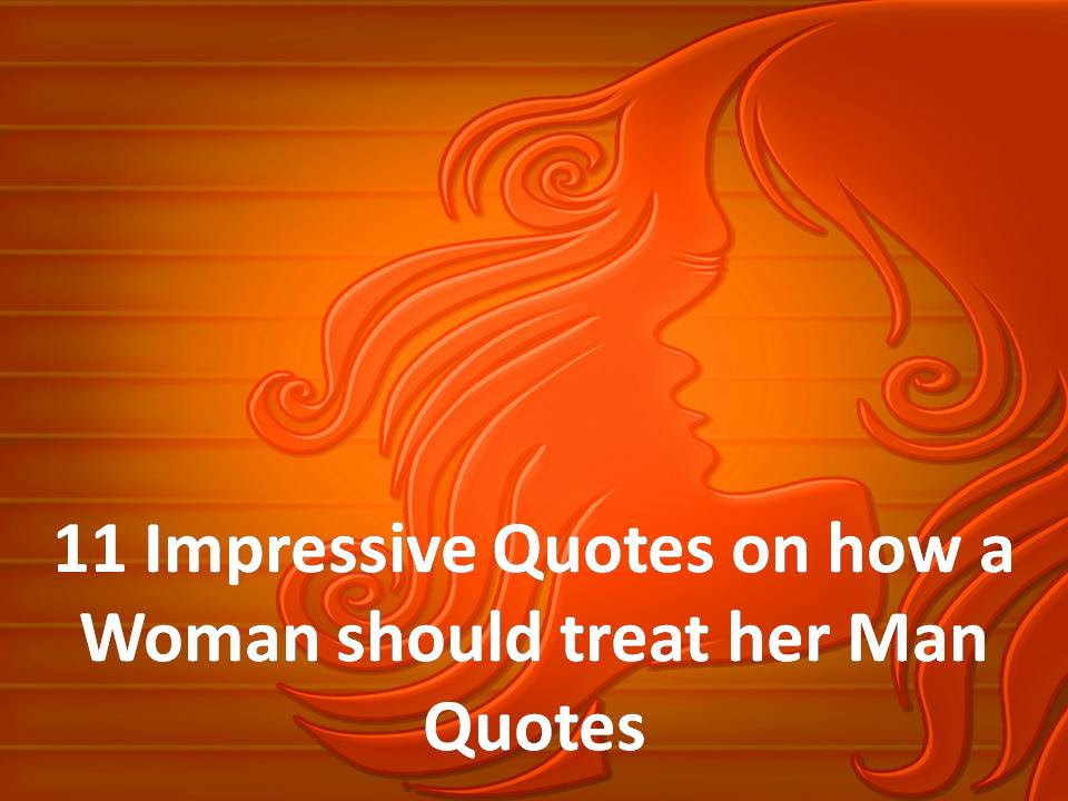 11 Impressive Quotes On How A Woman Should Treat Her Man Quotes