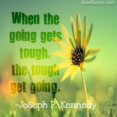 When The Going Gets Tough The Quote Life Quotes Love Quotes