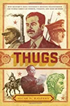 Thugs: How History's Most Notorious Despots Transformed the World through Terror, Tyranny, and Mass Murde
