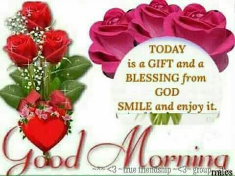 Today Is A Gift And A Blessing From God Good Morning Pictures