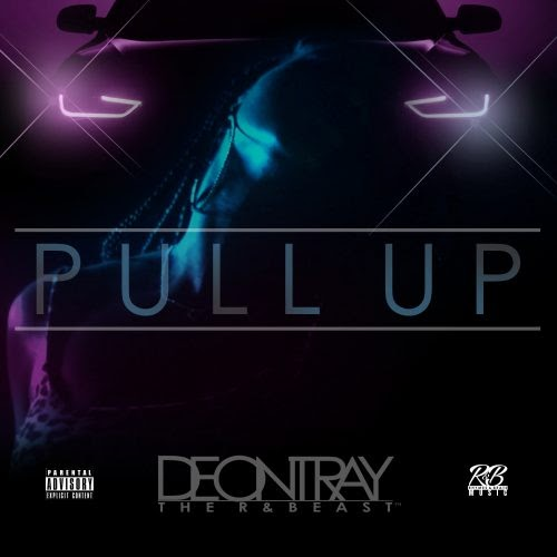 """DIAMOND IN THE ROUGH: Deontray – """"Pull Up"""""""
