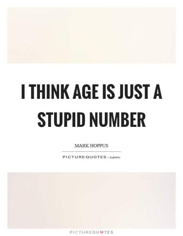 Age Is Just A Number Quotes Sayings Age Is Just A Number Picture
