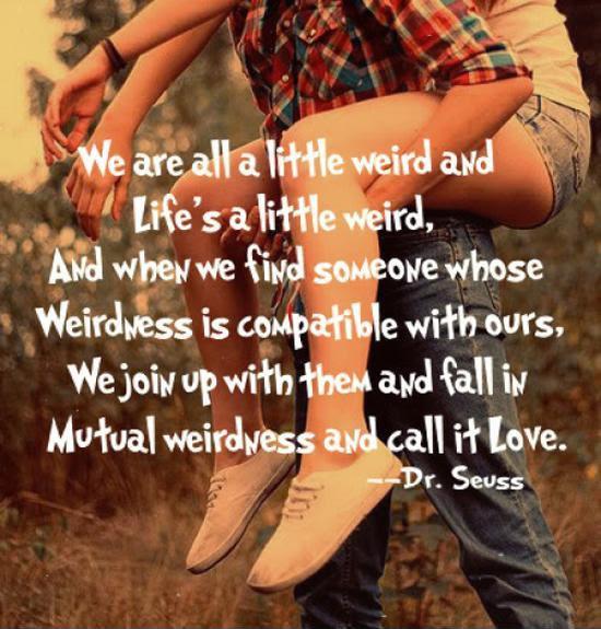 Were All A Little Weird And Lifes A Little Weird And When We