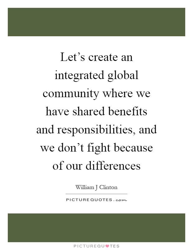 Lets Create An Integrated Global Community Where We Have Shared