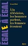 A la télévision les hommes parlent, les femmes écoutent ! : Sur la place des femmes à la télévision par Arnaud Bihel