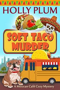 Soft Taco Murder by Holly Plum