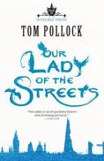 Title: Our Lady of the Streets, Author: Tom Pollock