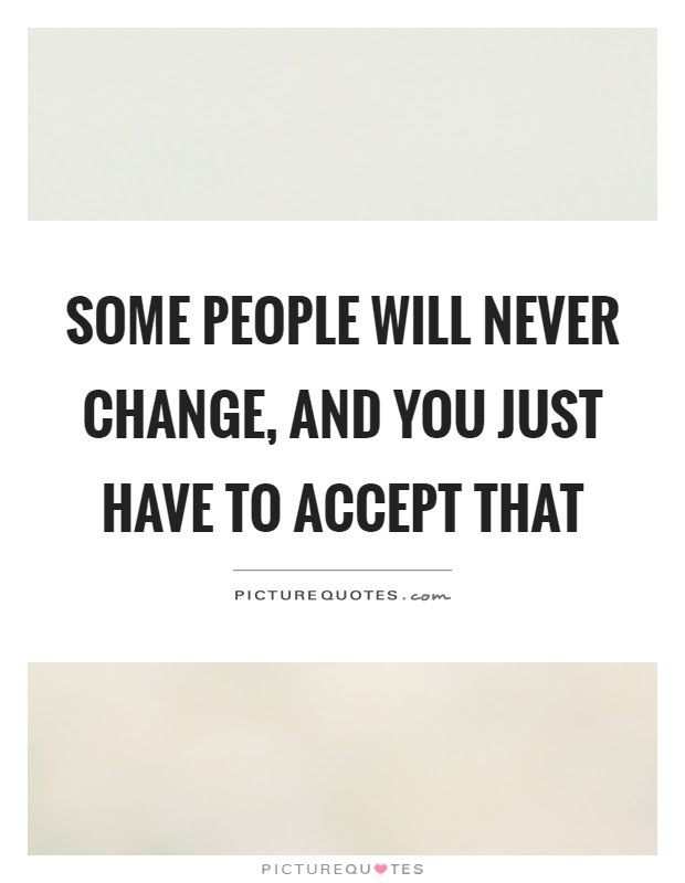 Some People Will Never Change Quotes Sayings Some People Will