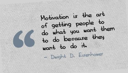 Motivation Is The Art Of Getting People To Do What You Want Them To