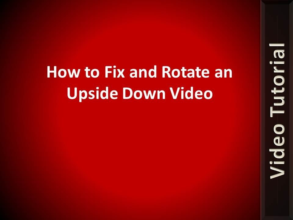 How To Fix and Rotate Any Video Recorded Upside Down - Works for Android, iPhone, iPad, or ...