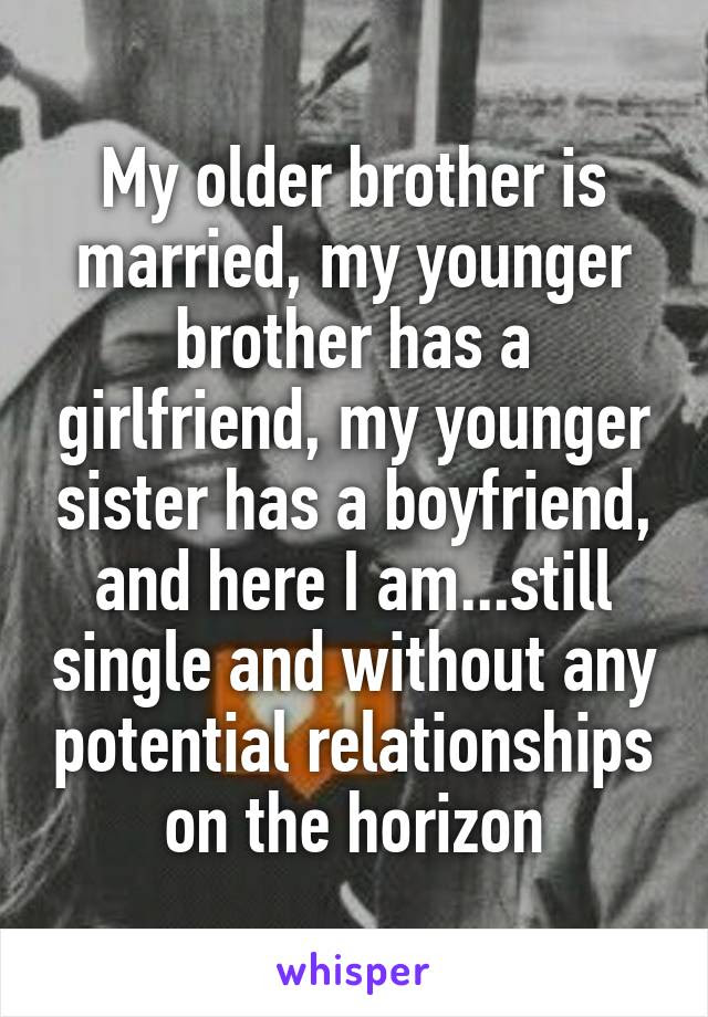 My Older Brother Is Married My Younger Brother Has A Girlfriend My