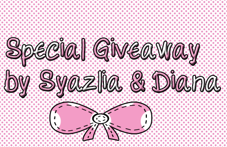 Special Giveaway by Syazlia & Diana