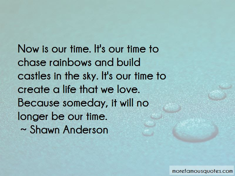 Its Our Time Quotes Top 55 Quotes About Its Our Time From Famous