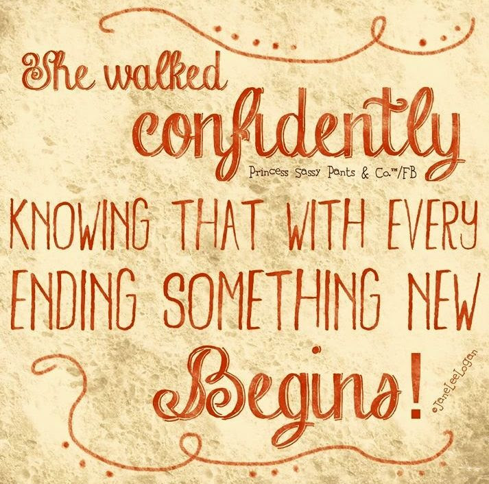 She Walked Confidently Knowing That With Every Ending Something New