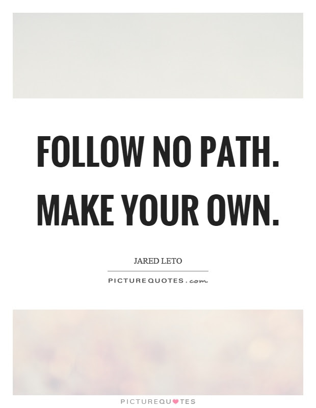 Your Own Path Quotes Sayings Your Own Path Picture Quotes