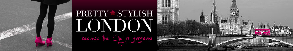 Pretty Stylish London - Notes on Fashion, Beauty, Shopping and the Buzz of the Capital.