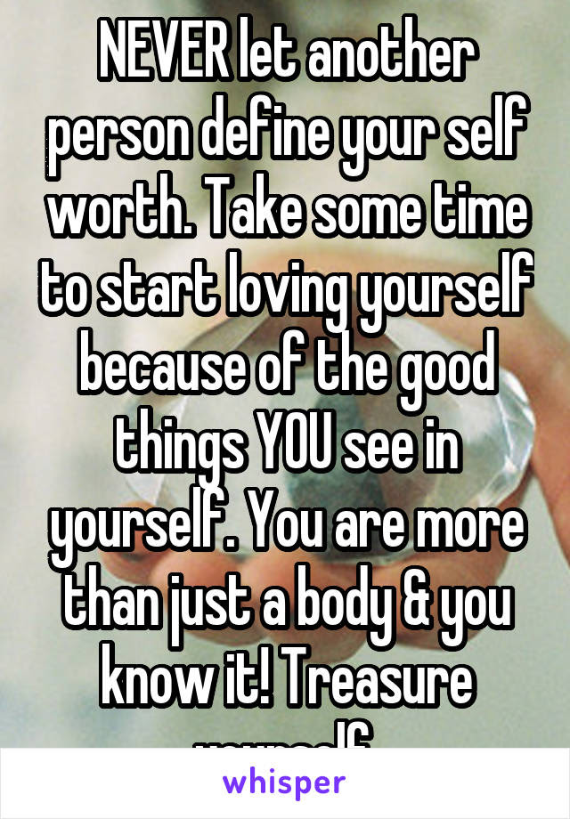 Never Let Another Person Define Your Self Worth Take Some Time To