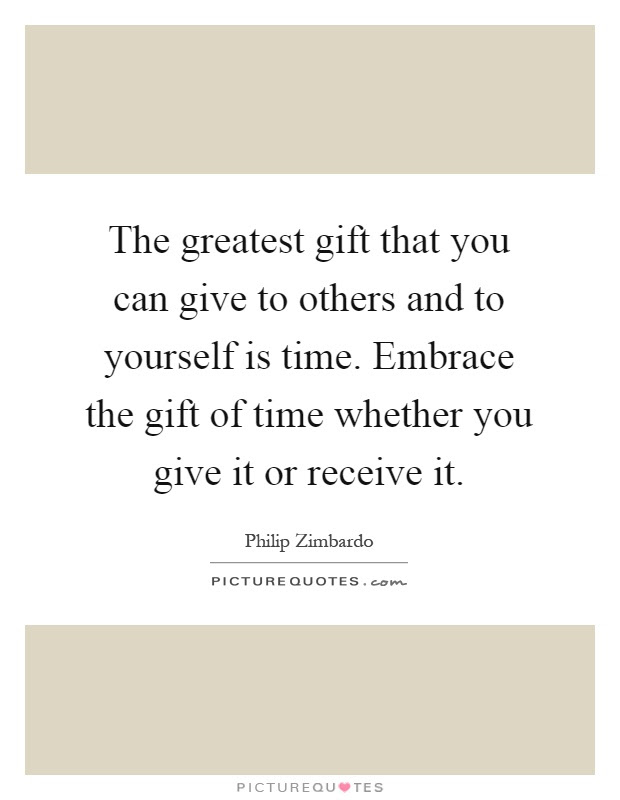 The Greatest Gift That You Can Give To Others And To Yourself Is