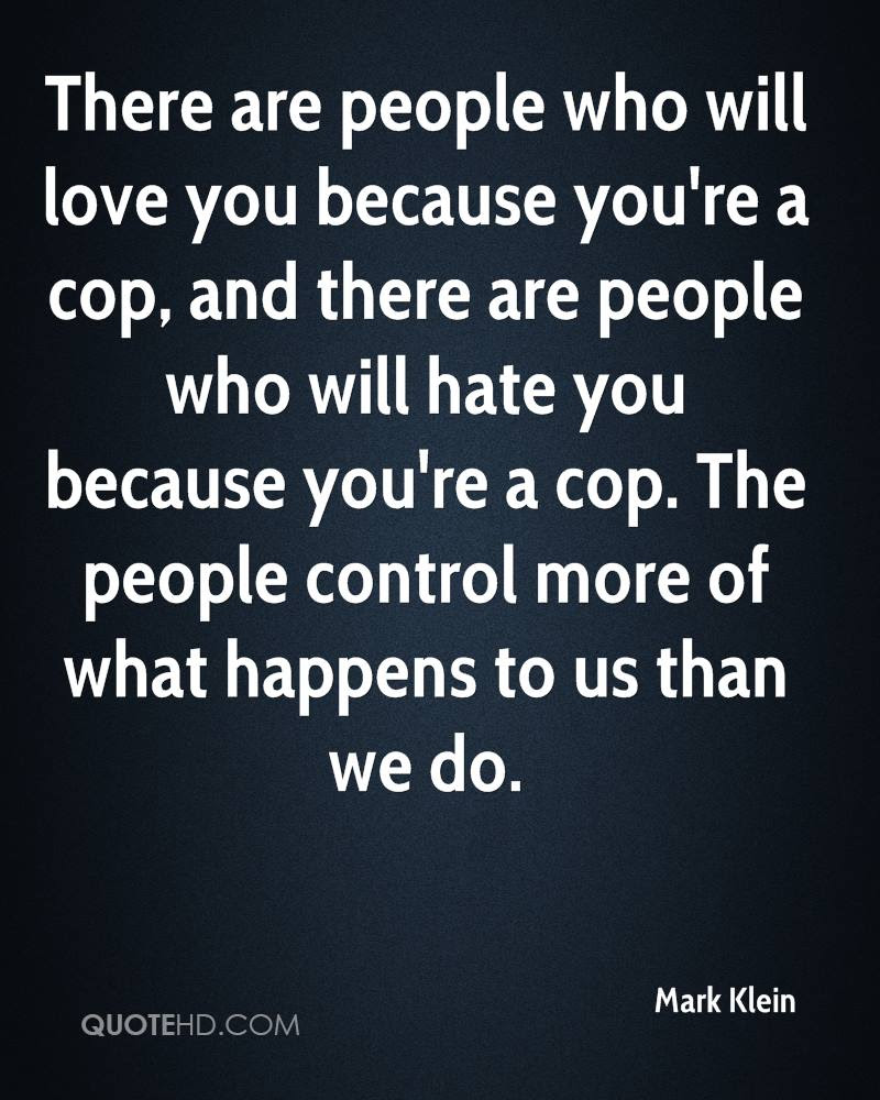 There are people who will love you because you re a cop and there