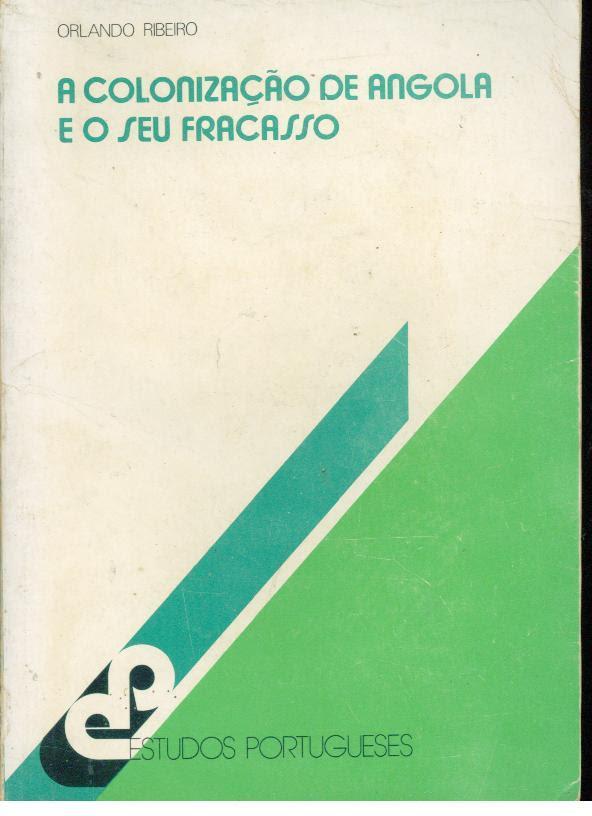 Resultado de imagem para RIBEIRO, Orlando. A colonização de Angola e o seu fracasso. Imprensa Nacional Casa da Moeda, Lisboa, 1981
