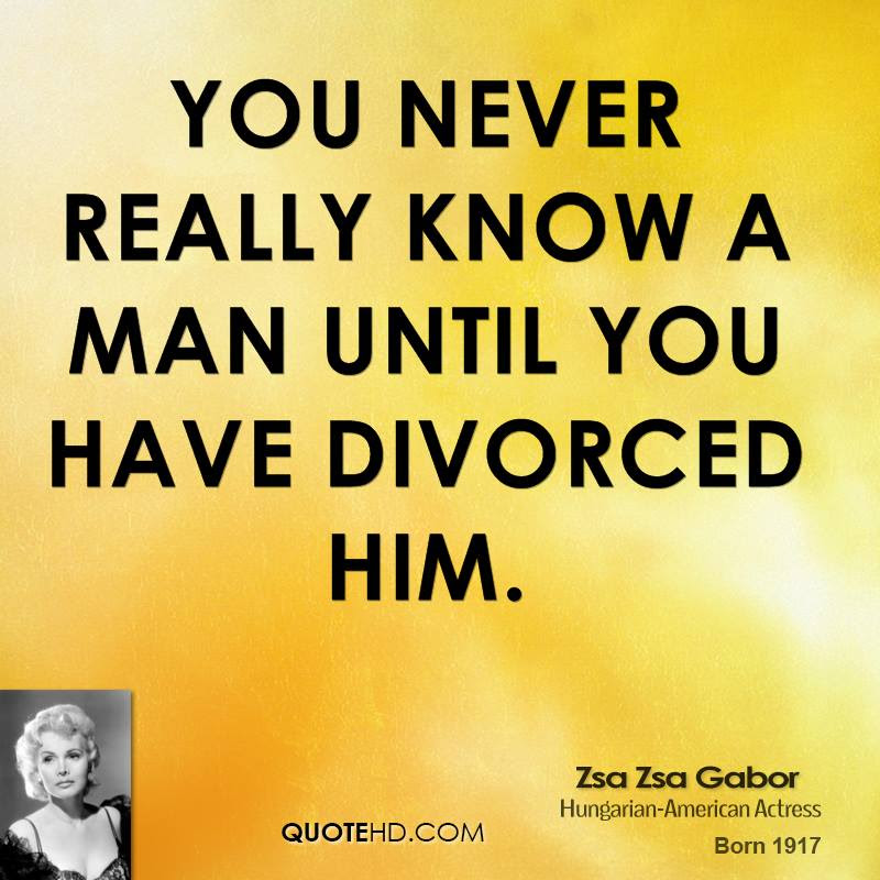 Zsa Zsa Gabor Divorce Quotes Quotehd
