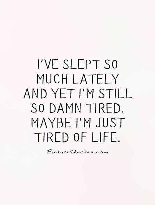 Quotes About Tired As 1046 Quotes