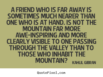 Friendship Quotes A Friend Who Is Far Away Is Sometimes Much