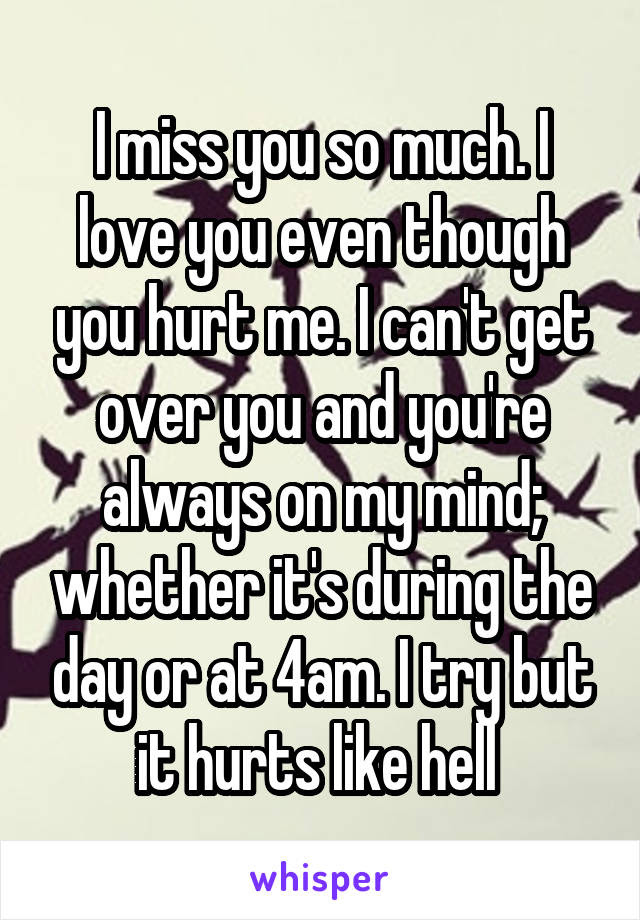 I Miss You So Much I Love You Even Though You Hurt Me I Cant Get