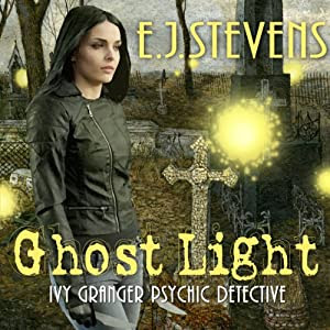 Ghost Light: Ivy Granger, Volume 2 | [E. J. Stevens]