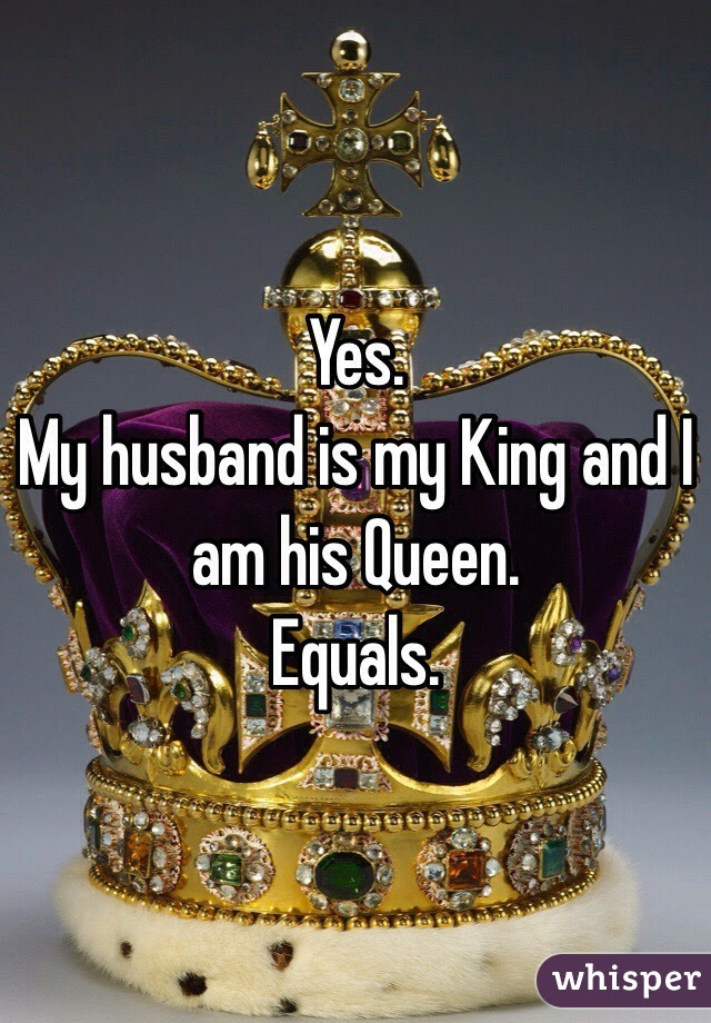 Yes My Husband Is My King And I Am His Queen Equals