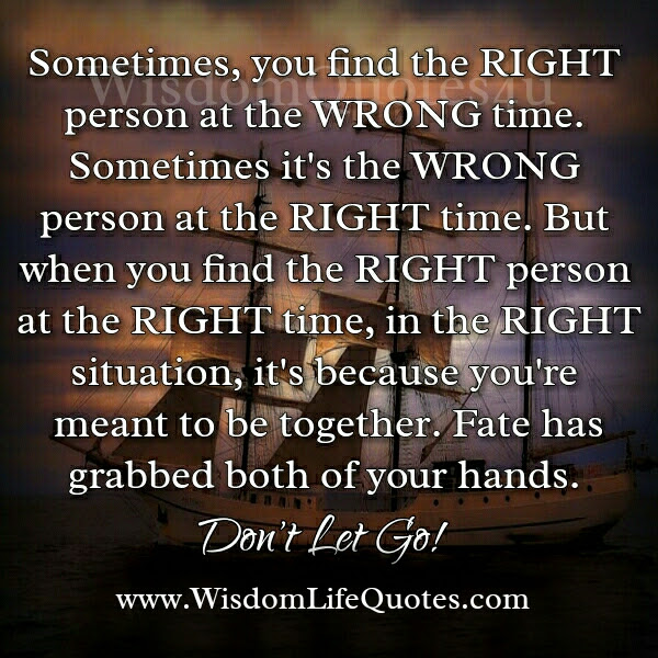 Sometimes You Find The Wrong Person At The Right Time Wisdom Life