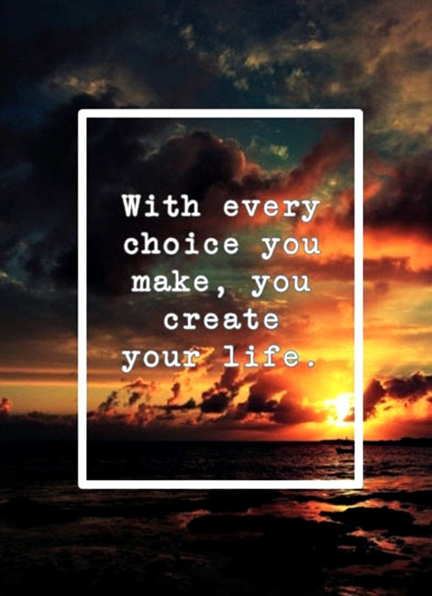 With Every Choice You Make You Create Your Life Quotespicturescom