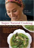 Super Natural Cooking: Five Delicious Ways: To Incorporate Whole & Natural Ingredients into Your Cooking