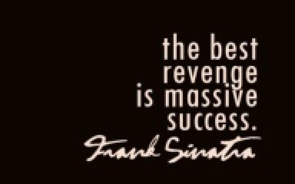Quotes About Revenge Success 43 Quotes