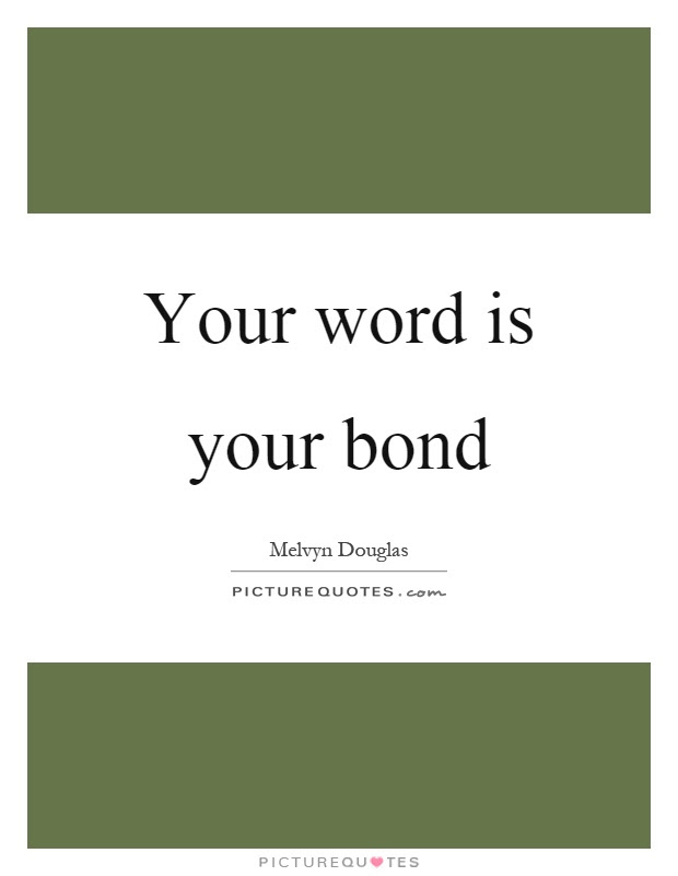 Your Word Is Your Bond Picture Quotes
