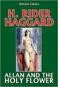 H. Rider Haggard - Allan and the Holy Flower by H. Rider Haggard (Allan Quatermain #7)