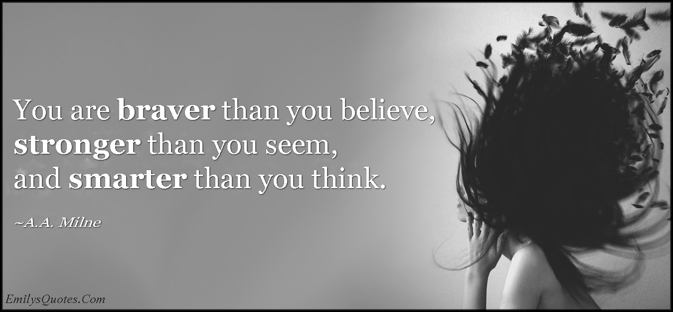 You Are Braver Than You Believe Stronger Than You Seem And Smarter
