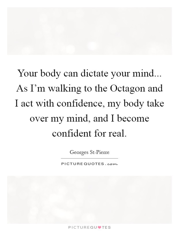 Your Body Can Dictate Your Mind As Im Walking To The Octagon