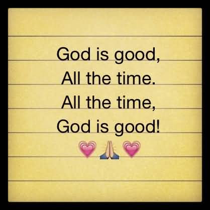 God Is Good All The Time Quotes Meme Image 14 Quotesbae