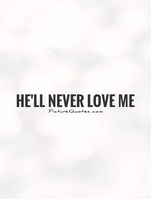 Hell Never Love Me Picture Quotes