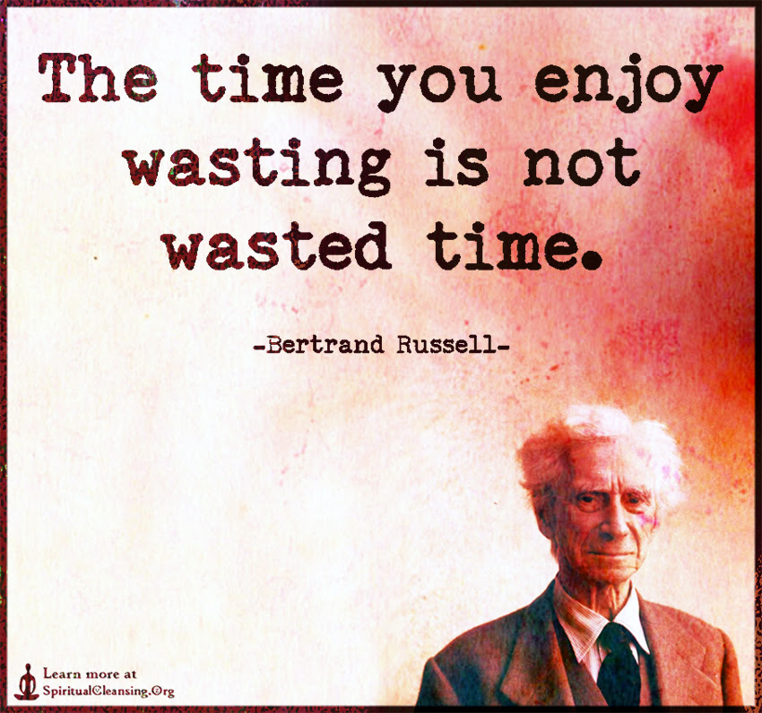 The Time You Enjoy Wasting Is Not Wasted Time Spiritualcleansing