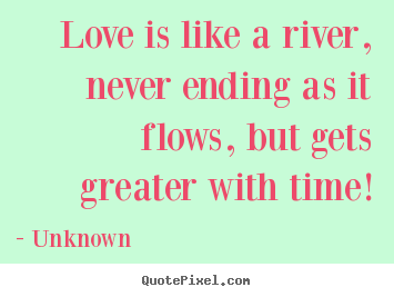 Love Quotes Love Is Like A River Never Ending As It Flows But