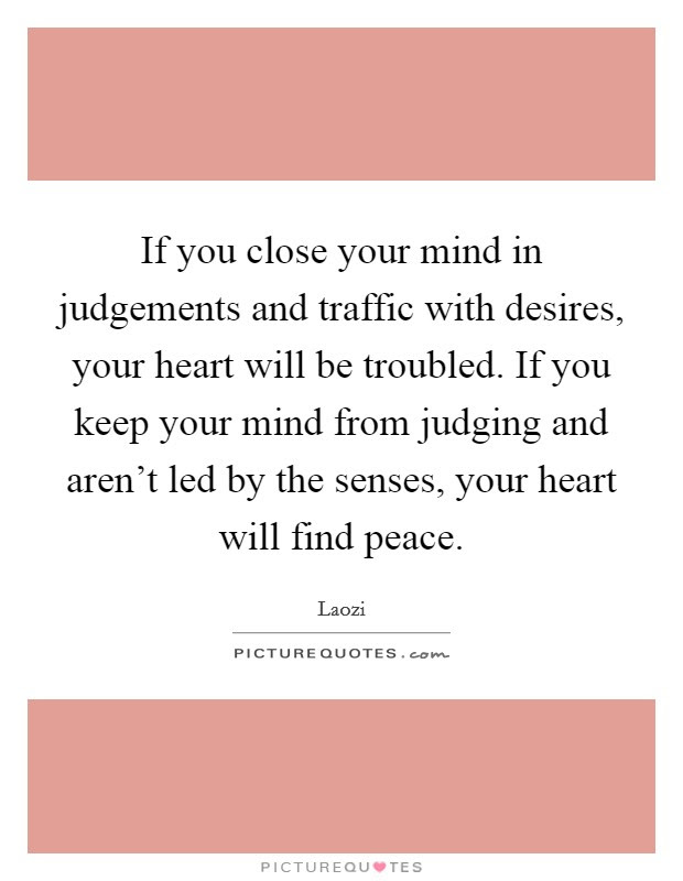 If You Close Your Mind In Judgements And Traffic With Desires