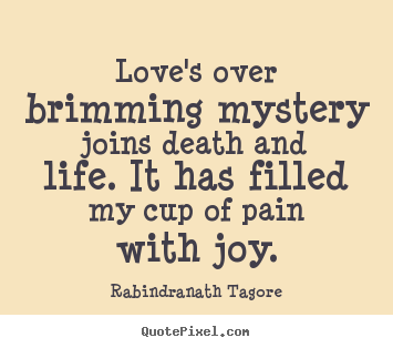 Love Quotes Loves Over Brimming Mystery Joins Death And Life