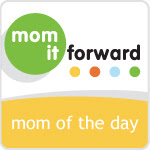 Mom It Forward: Mom of the Day