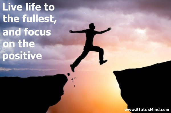 Live Life To The Fullest And Focus On The Statusmindcom