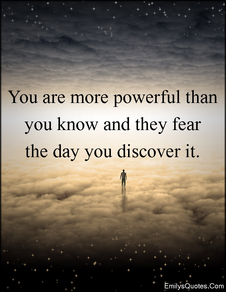 You Are More Powerful Than You Know And They Fear The Day You