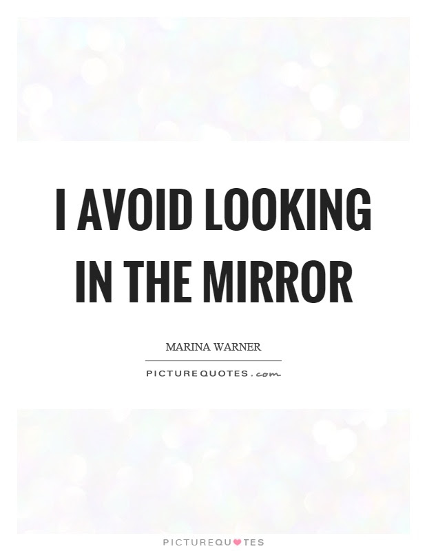 I Avoid Looking In The Mirror Picture Quotes