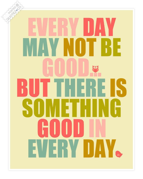 There Is Something Good In Every Day Life Quote Quotez Co